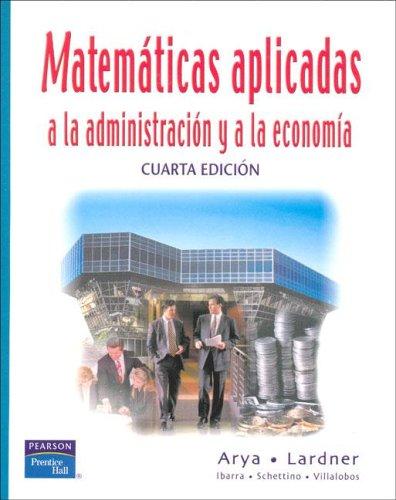 Matematicas Aplicadas a la Administracion y a la Economia por Jagdish C. Arya