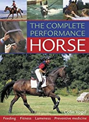 The Complete Performance Horse: Feeding, Fitness, Lameness, Preventive Medicine