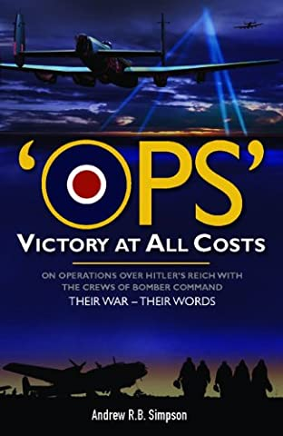 Ops: Victory At All Costs: Operations over Hitler's Reich with the crews of Bomber Command