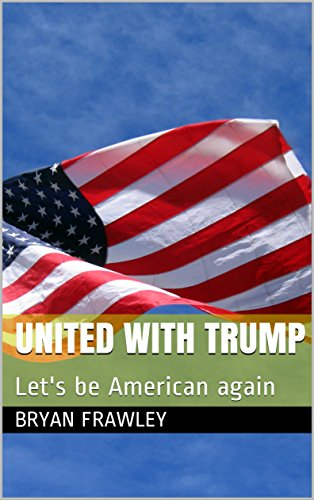 United with Trump: Let's be American again (English Edition)
