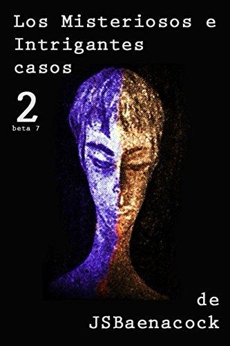 Los misteriosos e intrigantes casos de J.S.Baenacock 2: Volumen 2 por J.S. Baenacock