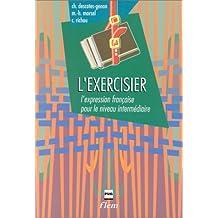 L'EXERCISIER : L'expression française pour le niveau intermédiaire, 3ème édition