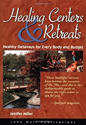 Healing Centers & Retreats: Healthy Getaways for Every Body and Budget by Jenifer Miller (1998-09-02)