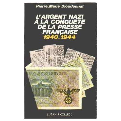 L'argent nazi a la conquete de la presse française : 1940-1944
