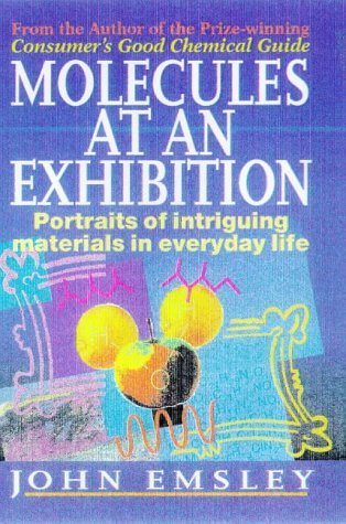 Molecules at an Exhibition: Portraits of Intriguing Materials in Everyday Life (Visions of Science) by John Emsley (1998-03-31)