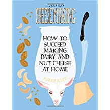 Everyday Cheesemaking: How to Succeed Making Dairy and Nut Cheese at Home (DIY) by K Ruby Blume (2014-06-01)