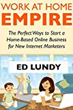 Work at Home Empire - 2018: The Perfect Ways to Start a Home-Based Online Business for New Internet Marketers (Working at Home Side Business)