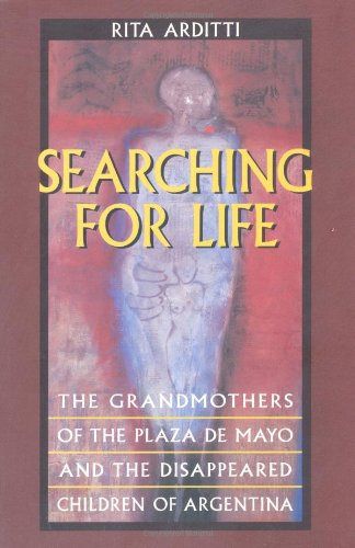 Searching for Life: Grandmothers of the Plaza de Mayo: The Grandmothers of the Plaza De Mayo and the Disappeared Children of Argentina
