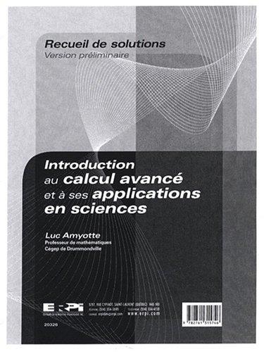 Introduction au calcul avancé et à ses applications en sciences : Recueil de solutions