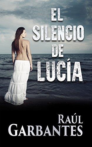 El Silencio de Lucía: Una novela de amor, misterio, intriga y un secreto que cambiará sus vidas (Spanish Edition)
