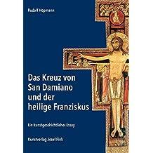 Das Kreuz von San Damiano und der heilige Franziskus – Ein kunstgeschichtlicher Essay