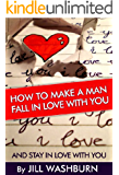 How to Make a Man Fall in Love with You: And Stay in Love with You. Learn the Reasons why a Man Falls in Love and Out of Love and Why some Men Stay in Love ! Find the Key to a Man's Heart !