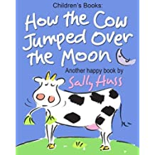 Children's Books: How the Cow Jumped Over the Moon: (Fun Rhyming Picture Book/Bedtime Story with Farm Animals about Trying Something New and Being Adventurous for Beginner Readers, Ages 2-8) by Sally Huss (2014-10-18)