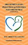 Obstetrícia para Pediatras & Pediatria para Obstetras  (Coleção Medicina Materno-Infantil do professor José Américo Silva Fontes Livro 1) (Portuguese Edition)