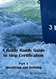 A Really Handy Guide to Ship Certification-Part 1: Identifying and defining (Really Handy Guides to Ship Certification) (English Edition)
