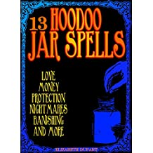 13 Hoodoo Jar Spells: Love Money Protection Nightmares Banishing and More (English Edition)