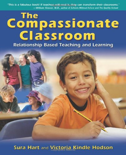 The Compassionate Classroom: Relationship Based Teaching and Learning por Sura Hart