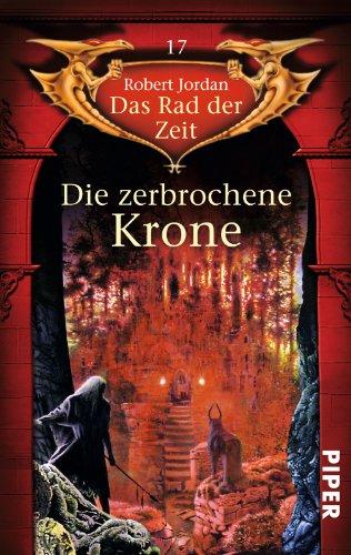 Die zerbrochene Krone: Das Rad der Zeit 17 -