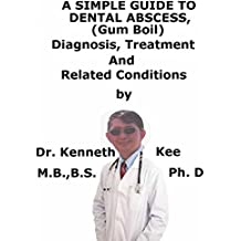A  Simple  Guide  To  Dental Abscess, (Gum Boil)  Diagnosis, Treatment  And  Related Conditions (English Edition)