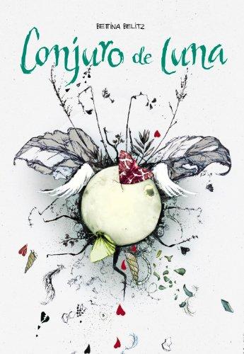Conjuro de luna (Literatura Juvenil (A Partir De 12 Años) - Narrativa Juvenil) por Bettina Belitz
