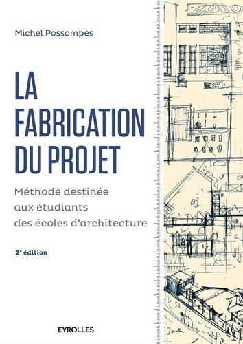 La fabrication du projet. Deuxième édition: Méthode destinée aux étudiants des écoles d'architecture.