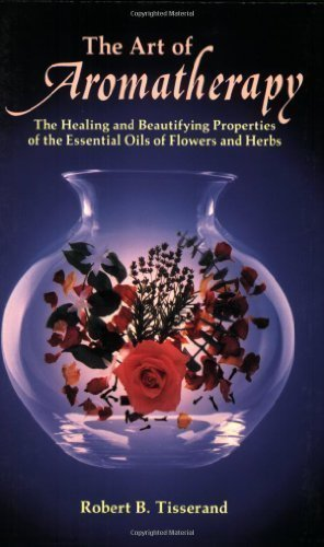 The Art of Aromatherapy: The Healing and Beautifying Properties of the Essential Oils of Flowers and Herbs by Robert Tisserand (1977) Paperback