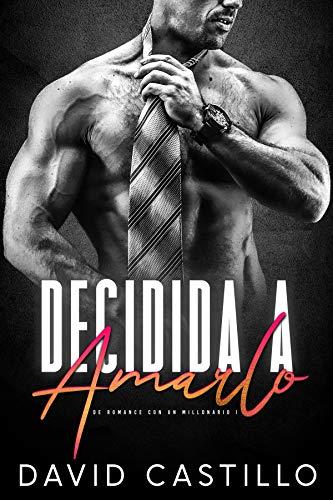 Decidida a amarlo (De romance con un millonario 1) de David Castillo