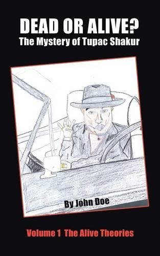Dead or Alive? The Mystery of Tupac Shakur: Volume 1 The Alive Theories by Doe, John (2004) Paperback