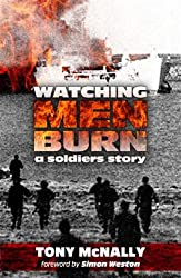 Watching Men Burn: The Falklands War, and What Came Next a Soldier's Story