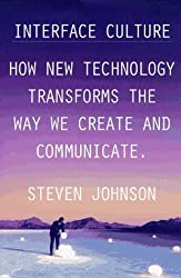 Interface Culture: How the Digital Medium--from Windows to the Web--Changes the way We Write, Speak by Stephen Johnson (1997-10-08)