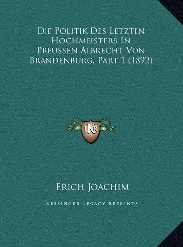 Die Politik Des Letzten Hochmeisters in Preussen Albrecht Vodie Politik Des Letzten Hochmeisters in Preussen Albrecht Von Brandenburg, Part 1 (1892) N