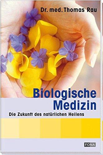 Biologische Medizin: Die Zukunft des natürlichen Heilens (Gesundheit)