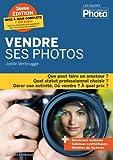 Vendre ses photos, 3ème édition augmentée