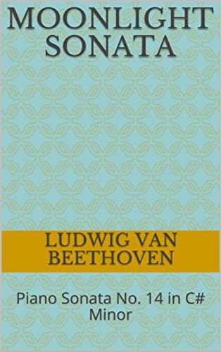 Moonlight Sonata: Piano Sonata No. 14 in C# Minor (Piano Sonatas - Beethoven Book 1) (English Edition)
