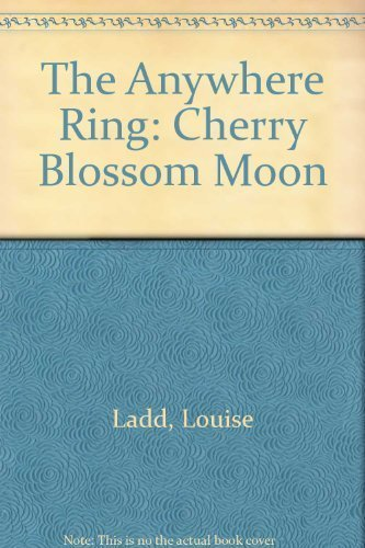 The Anywhere Ring Book 04: Cherry Blossom Moon by Louise Ladd (1996-05-01)