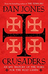 Crusaders: An Epic History of the Wars for the Holy Lands (English Edition)