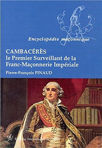 Cambacérès - Le Premier Surveillant de la Franc-Maçonnerie Impériale par Pierre-François Pinaud