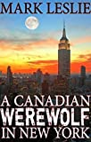 A Canadian Werewolf in New York by Mark Leslie