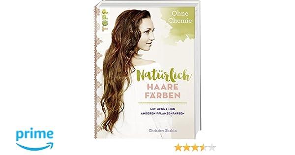 Natürlich Haare färben: Mit Henna und anderen Pflanzenfarben, ohne ...