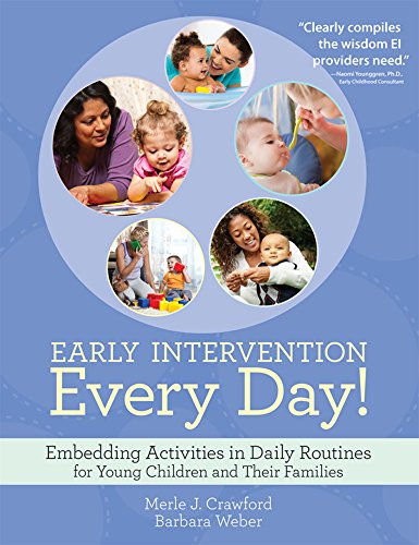 Early Intervention Every Day!: Embedding Activities in Daily Routines for Young Children and Their Families por Merle J. Crawford