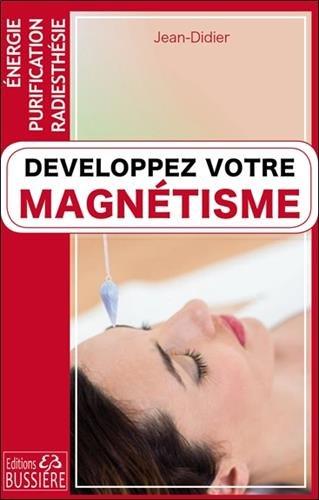 Développez votre magnétisme - Energie - Purification - Radiesthésie par Jean-Didier