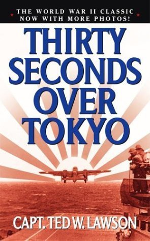 Thirty Seconds Over Tokyo by Cap. Ted W. Lawson
