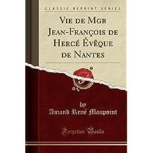 Vie de Mgr Jean-Francois de Herce Eveque de Nantes (Classic Reprint)