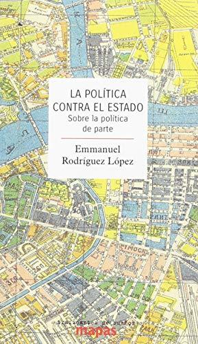 La política contra el Estado: Sobre la política de parte (Mapas)