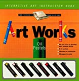 Artworks Oil Pastel [With 32-Page Art Instruction Book and 8 Oil Pastels]