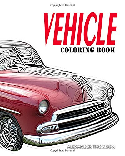 VEHICLE Coloring Book: Car Coloring Books for Adults Relaxation: Volume 1 por Alexander Thomson