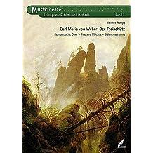 Carl Maria von Weber – Der Freischütz. Romantische Oper, Finstere Mächte, Bühnenwirkung. Musiktheater. Beiträge zur Didaktik und Methodik, Band 3