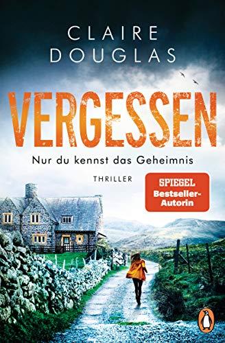 VERGESSEN - Nur du kennst das Geheimnis: Thriller - SPIEGEL Bestseller-Autorin