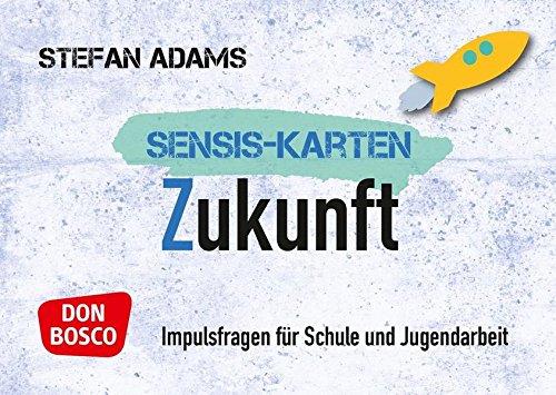 Sensiskarten Zukunft: Impulsfragen für Schule und Jugendarbeit par  Stefan Adams