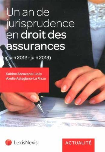 Un an de jurisprudence en droit des assurances, juin 2012 - juin 2013 par Axelle Astegiano-La Rizza